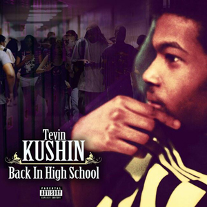 Tevin Kushin - Back In High School